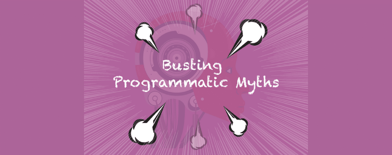 5 Programmatic Myths You Need to bust to Increase Your Ad Revenue