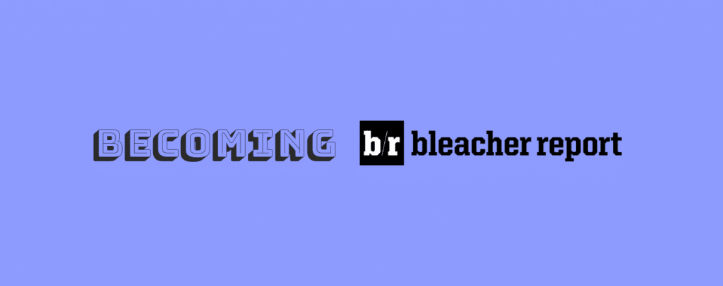 Becoming the Bleacher Report