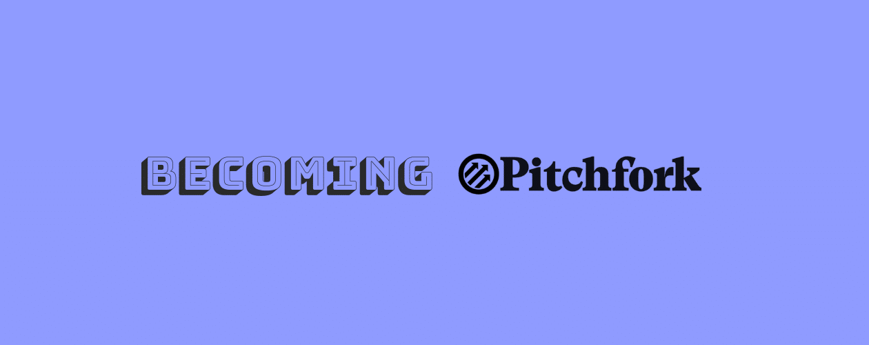Becoming the Pitchfork