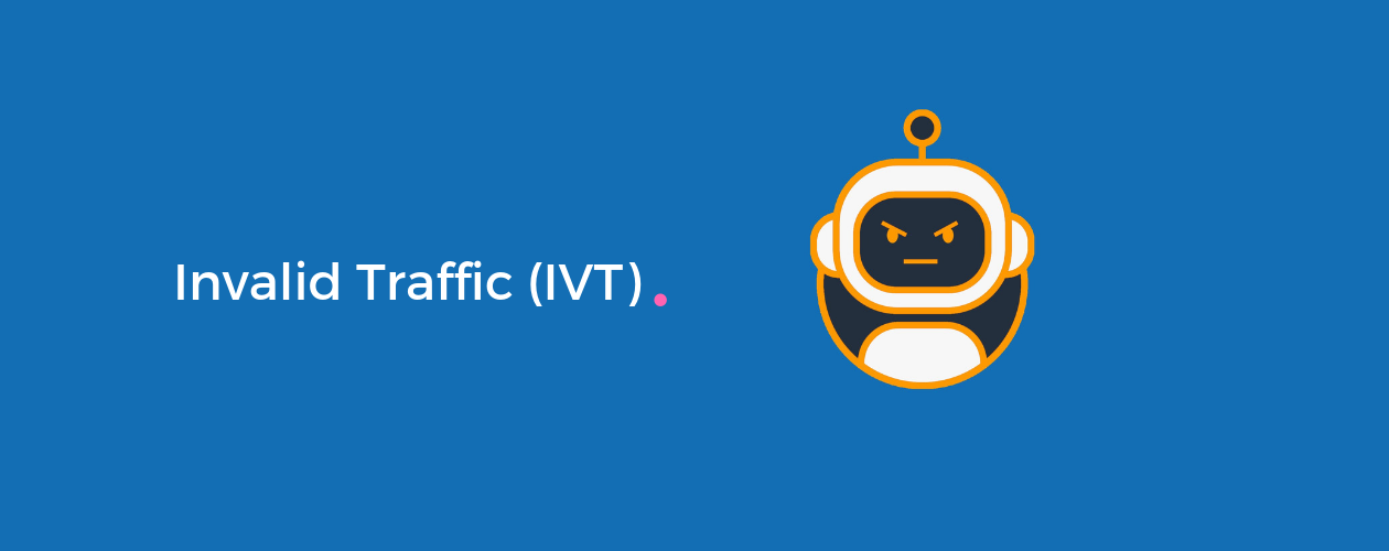 Invalid Traffic (IVT)