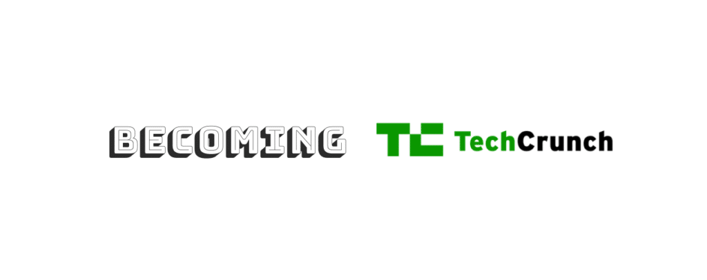 Becoming TechCrunch