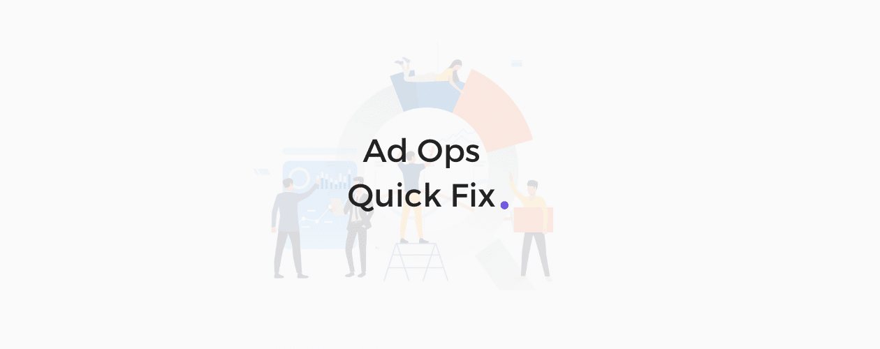 Ad Ops Quick Fix