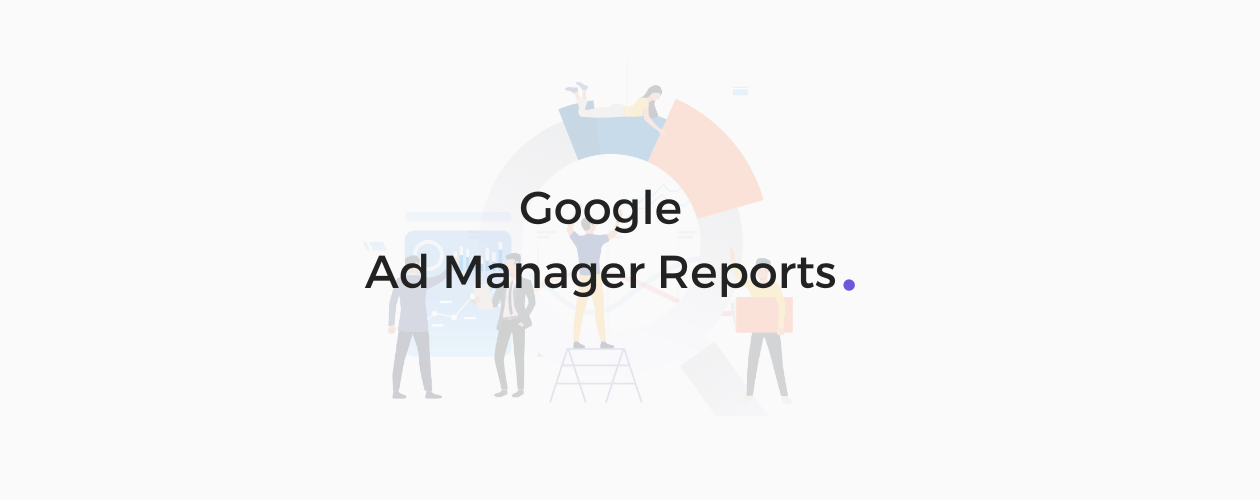 Google Ad Manager Reports