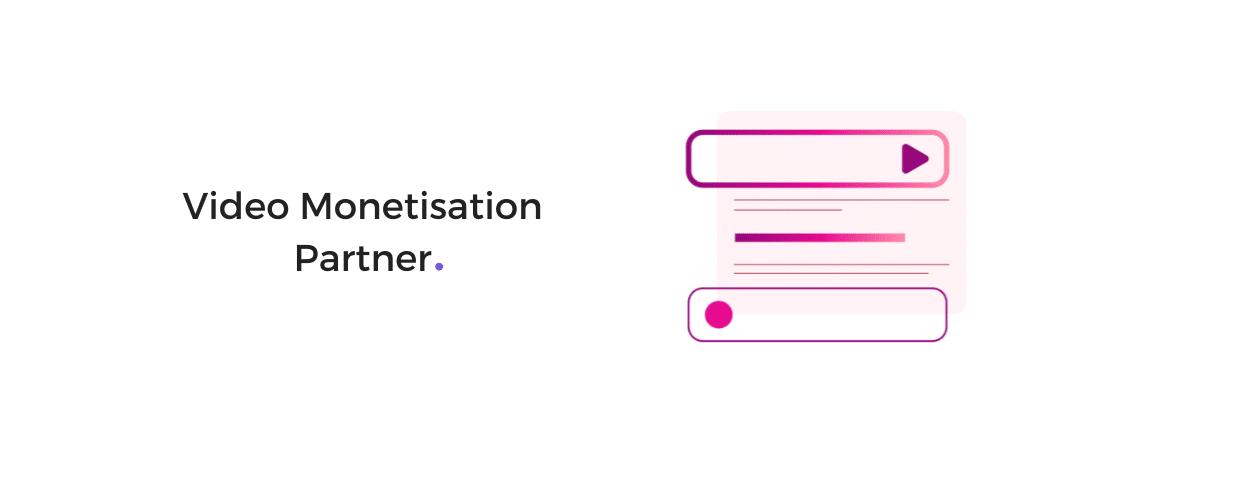 Video Monetisation Partner