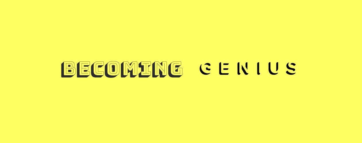 Becoming Genuis