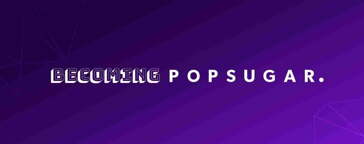 Becoming Popsugar