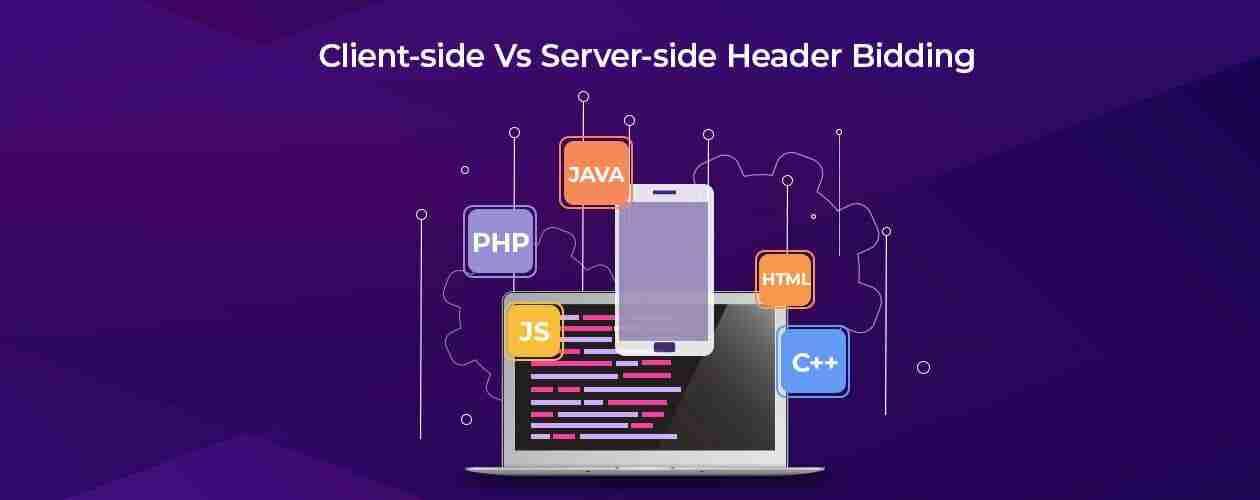 Client-side Vs Server-side Header Bidding