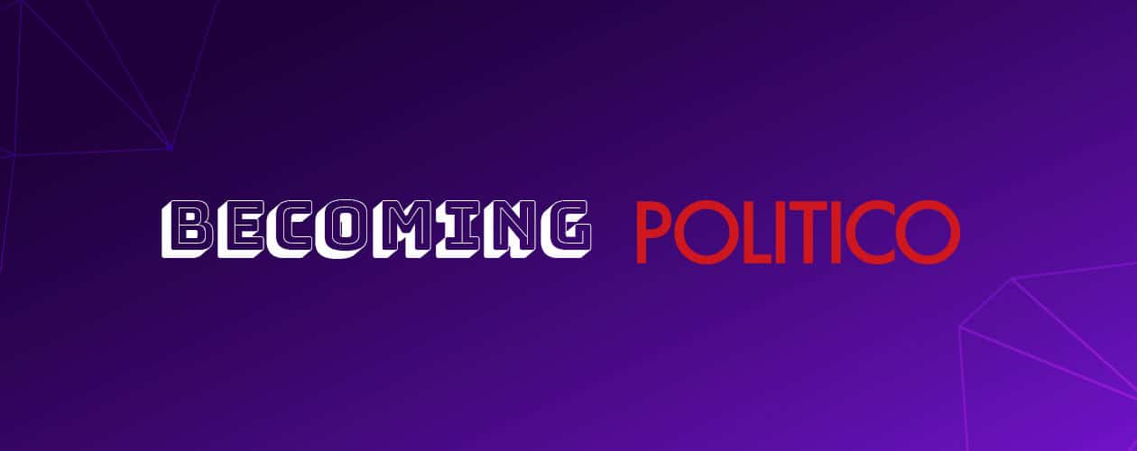 Becoming Politico